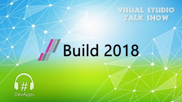 #45 Retours de la Build 2018