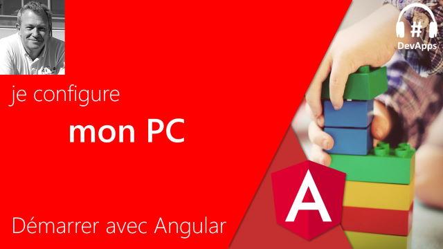 Démarrer avec Angular - Je configure mon PC